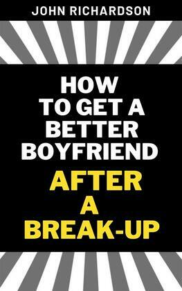 Easy and Fast Ways to Get a New and a Better Boyfriend After a Break-Up