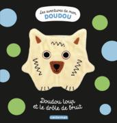 Les aventures de mon doudou - Doudou Loup et le drôle de bruit