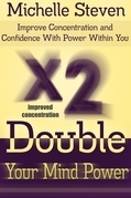 Double Your Mind Power: Improve Concentration and Confidence With Power Within You