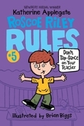 Roscoe Riley Rules #5: Don't Tap-Dance on Your Teacher