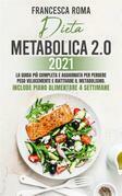 DIETA METABOLICA 2.0 2021; La Guida Più Completa e Aggiornata Per Perdere Peso Velocemente e Riattivare Il Metabolismo. Include Piano Alimentare 4 Settimane