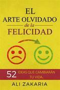 El Arte Olvidado De La Felicidad