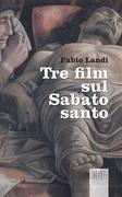 Tre film sul Sabato santo