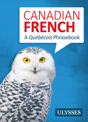 Canadian French - A Québécois Phrasebook