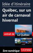Idée d'itinéraire - Québec, sur un air de carnaval hivernal