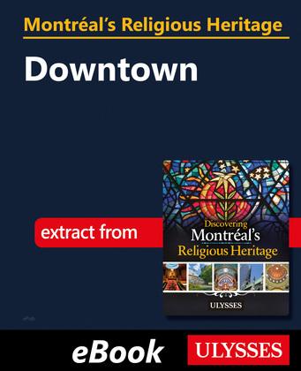 Montréal's Religious Heritage: Downtown
