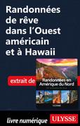Randonnées de rêve dans l'Ouest américain et à Hawaii