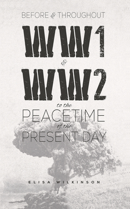 Before and Throughout WW1 and WW2 to the Peacetime of the Present Day
