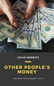 Other People's Money, and How the Bankers Use It