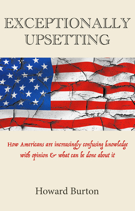 EXCEPTIONALLY UPSETTING: How Americans are increasingly confusing knowledge with opinion & what can be done about it