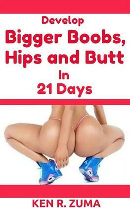Develop Bigger Boobs, Hips and Butt in 21 Days