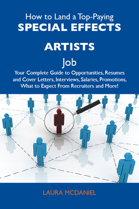 How to Land a Top-Paying Special effects artists Job: Your Complete Guide to Opportunities, Resumes and Cover Letters, Interviews, Salaries, Promotions, What to Expect From Recruiters and More