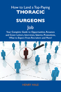 How to Land a Top-Paying Thoracic surgeons Job: Your Complete Guide to Opportunities, Resumes and Cover Letters, Interviews, Salaries, Promotions, Wha