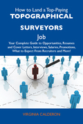How to Land a Top-Paying Topographical surveyors Job: Your Complete Guide to Opportunities, Resumes and Cover Letters, Interviews, Salaries, Promotion