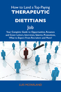 How to Land a Top-Paying Therapeutic dietitians Job: Your Complete Guide to Opportunities, Resumes and Cover Letters, Interviews, Salaries, Promotions