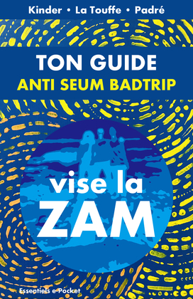 Ton guide anti Seum & Badtrip