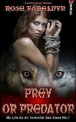 Prey Or Predator: My Life As An Immortal Sex Slave