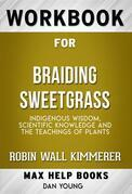 Workbook for Braiding Sweetgrass: Indigenous Wisdom, Scientific Knowledge and the Teachings of Plants by Robin Wall Kimmerer