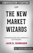 The New Market Wizards: Conversations with America's Top Traders by Jack D. Schwager: Conversation Starters