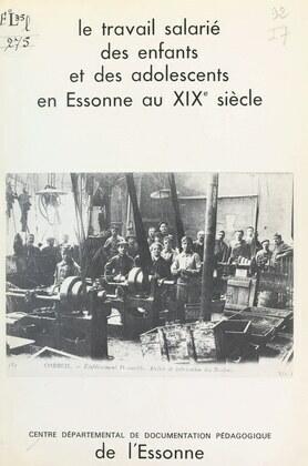 Le travail salarié des enfants et des adolescents en Essonne, au XIXe siècle