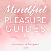 Mindful Pleasure Guides 5 – Read by sexologist Michelle Miller