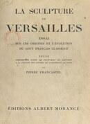 La sculpture de Versailles : essai sur les origines et l'évolution du goût français classique