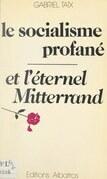 Le socialisme profané et l'éternel Mitterrand