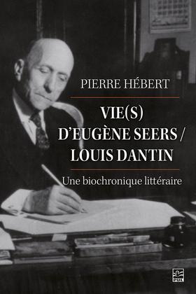 Vie(s) d'Eugène Seers/ Louis Dantin: une biochronique littéraire