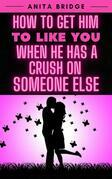 How to Get Him to Like You when He Has a Crush on Someone Else