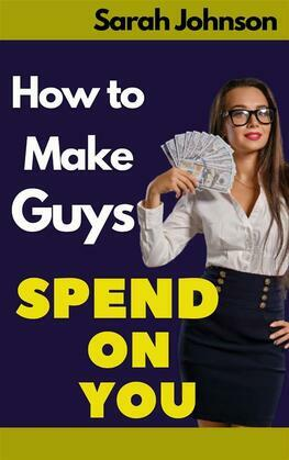 How to Make a Guy Spend His Money on You