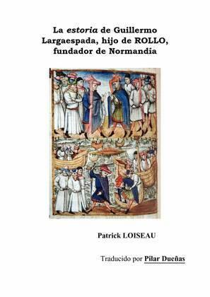 La estoria de Guillermo Largaespada, hijo de ROLLO, fundador de Normandía