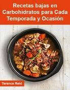 Recetas bajas en Carbohidratos para Cada Temporada y Ocasión
