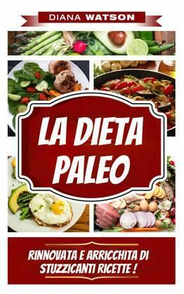 La Dieta Paleo, Rinnovata E Arricchita Di Stuzzicanti Ricette !