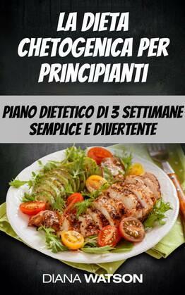 La dieta chetogenica per principianti: piano dietetico di 3 settimane semplice e divertente