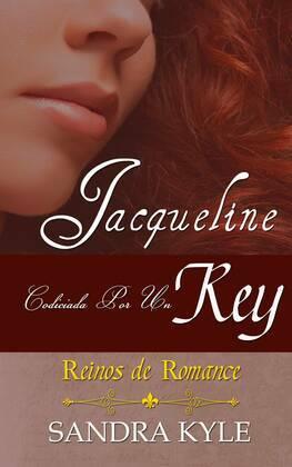 Jacqueline: Codiciada Por Un Rey (Reinos de Romance, Libro 1)