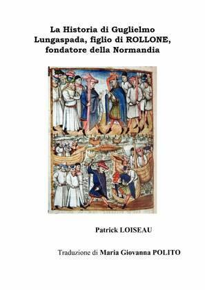 La Historia di Guglielmo Lungaspada, figlio di ROLLONE, fondatore della Normandia
