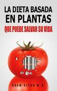 La Dieta Basada En Plantas: Que Puede Salvar Su Vida