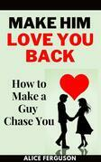 Make Him Love You Back