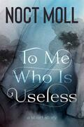 To Me Who Is Useless