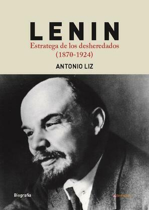 Lenin. Estratega de los desheredados. (1870-1924)