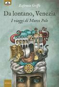 Da lontano, Venezia - I viaggi di Marco Polo