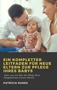 Ein Kompletter Leitfaden Für Neue Eltern Zur Pflege Ihres Babys