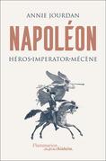 Napoléon. Héros - Imperator - Mécène