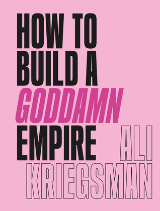 How to Build a Goddamn Empire