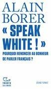 «Speak White!» Pourquoi renoncer au bonheur de parler français ?