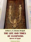 The Life and Times of Cleopatra, Queen of Egypt