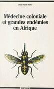 Médecine coloniale et grandes endémies en Afrique, 1900-1960
