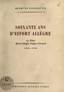 Soixante ans d'effort allègre : le Père Henri-Régis Pupey-Girard, 1860-1948