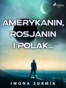 Amerykanin, Rosjanin i Polak...