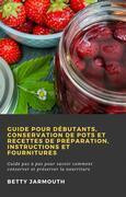 Guide Pour Débutants, Conservation De Pots Et Recettes De Préparation, Instructions Et Fournitures